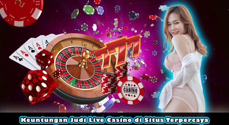 Keuntungan Judi Live Casino di Situs Terpercaya