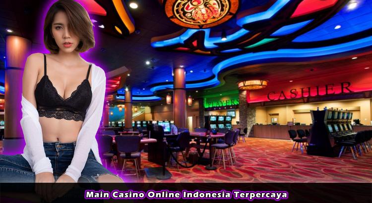 Main Casino Online Indonesia Terpercaya