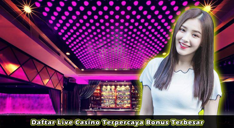 Daftar Live Casino Terpercaya Bonus Terbesar