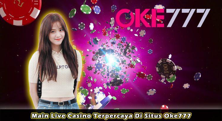 Main Live Casino Terpercaya Di Situs Oke777