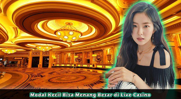 Modal Kecil Bisa Menang Besar di Live Casino