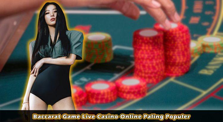 Baccarat Game Live Casino Online Paling Populer